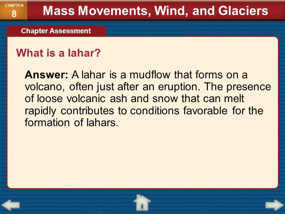 What is a lahar? Answer: A lahar is a mudflow that forms on a volcano, often just after an eruption. The presence of loose volcanic ash and snow that