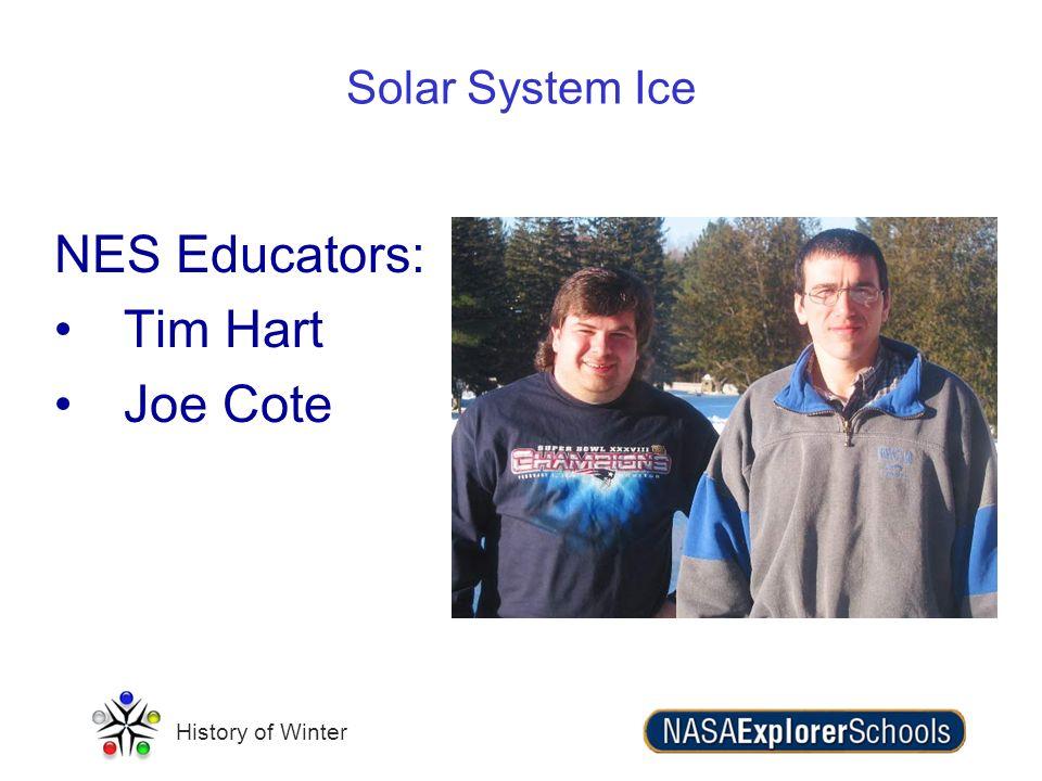 History of Winter NES Educators: Tim Hart Joe Cote Solar System Ice