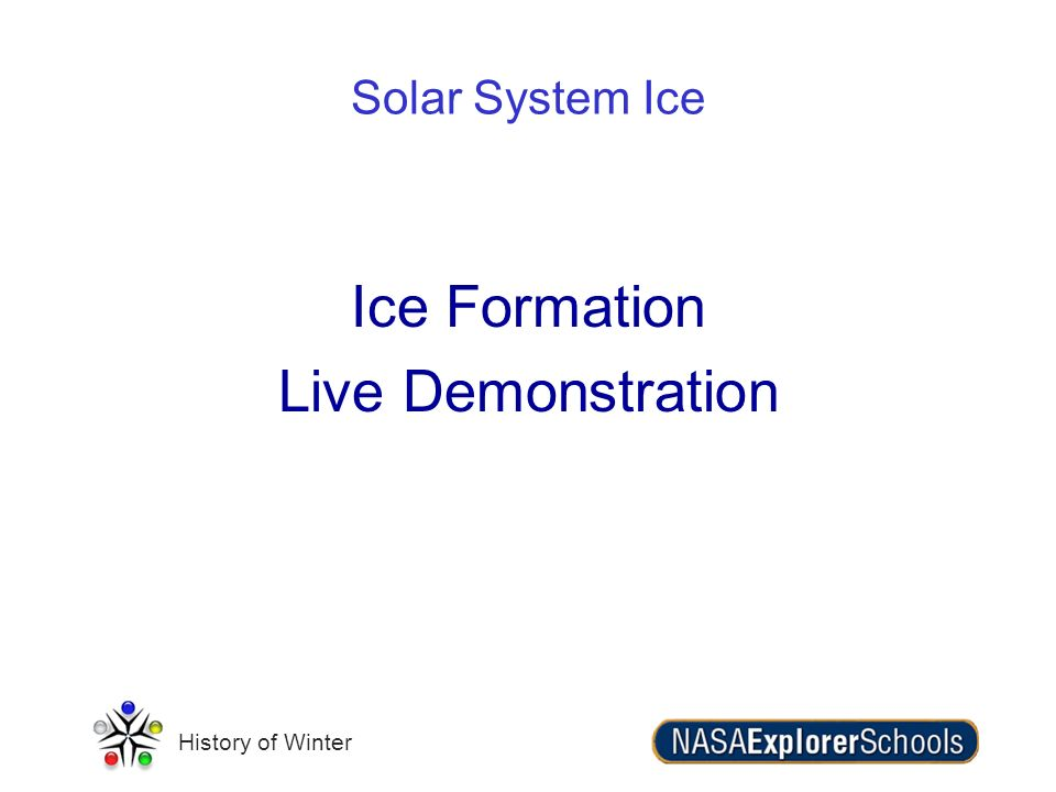 History of Winter Solar System Ice Ice Formation Live Demonstration