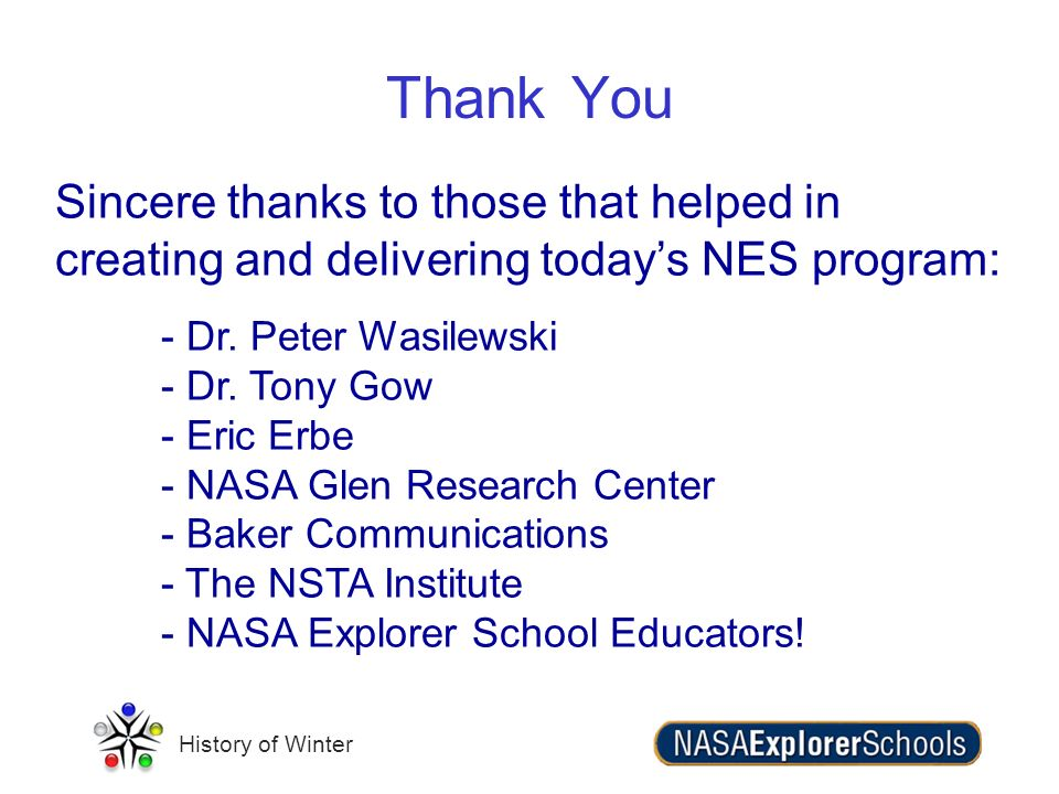 History of Winter Thank You Sincere thanks to those that helped in creating and delivering todays NES program: - Dr. Peter Wasilewski - Dr. Tony Gow -