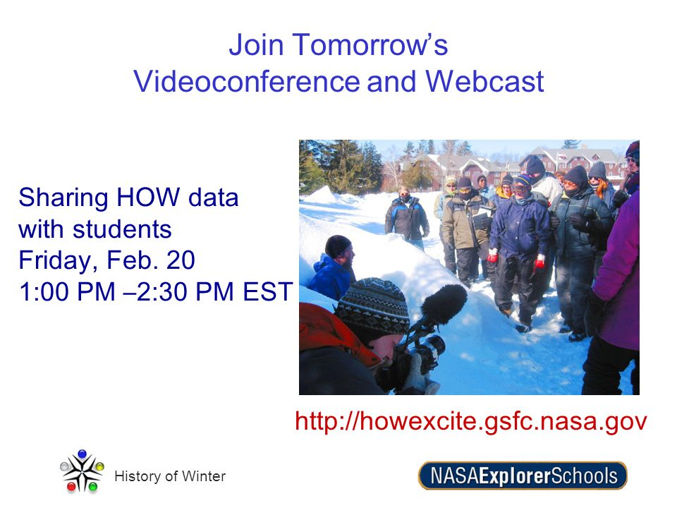 History of Winter Join Tomorrows Videoconference and Webcast Sharing HOW data with students Friday, Feb. 20 1:00 PM –2:30 PM EST http://howexcite.gsfc