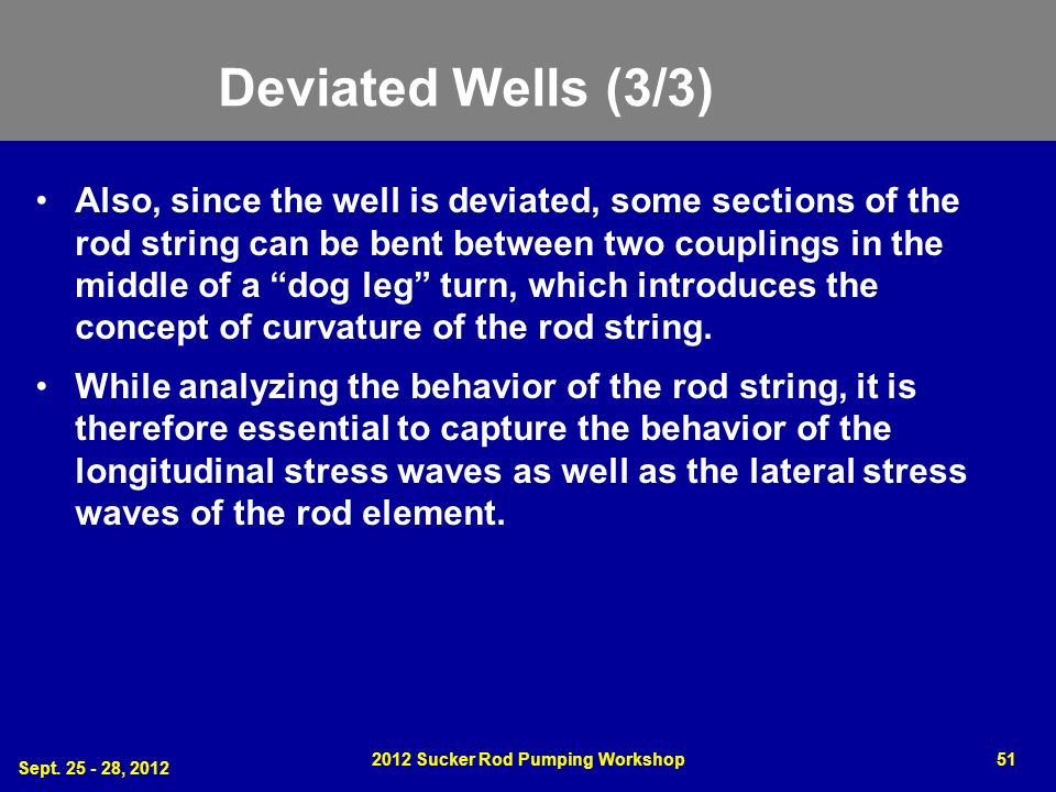 Deviated Wells (3/3) Also, since the well is deviated, some sections of the rod string can be bent between two couplings in the middle of a dog leg tu