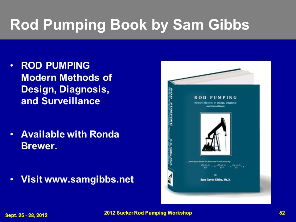 Rod Pumping Book by Sam Gibbs ROD PUMPING Modern Methods of Design, Diagnosis, and Surveillance Available with Ronda Brewer. Visit www.samgibbs.net Se