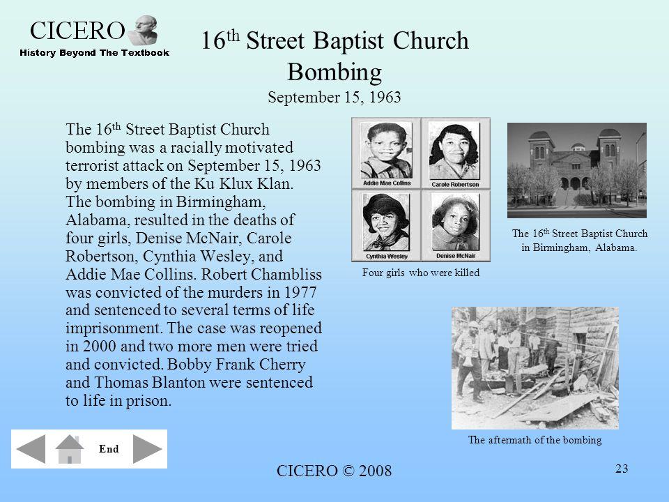 CICERO © 2008 23 16 th Street Baptist Church Bombing September 15, 1963 The 16 th Street Baptist Church bombing was a racially motivated terrorist att