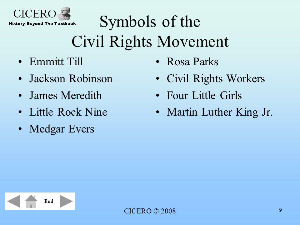 CICERO © 2008 9 Symbols of the Civil Rights Movement Emmitt Till Jackson Robinson James Meredith Little Rock Nine Medgar Evers Rosa Parks Civil Rights