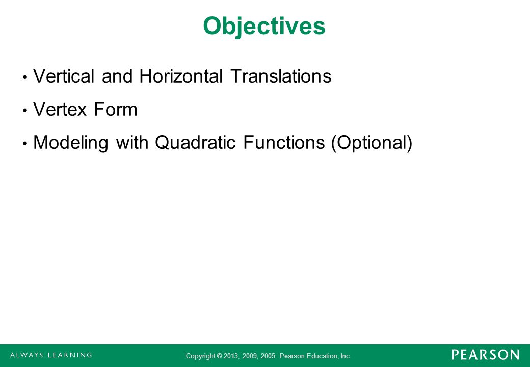 Copyright © 2013, 2009, 2005 Pearson Education, Inc. Objectives Vertical and Horizontal Translations Vertex Form Modeling with Quadratic Functions (Op