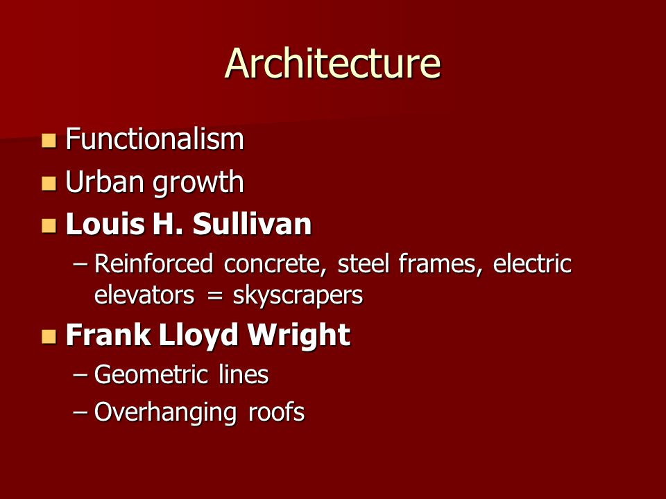 Architecture Functionalism Functionalism Urban growth Urban growth Louis H. Sullivan Louis H. Sullivan –Reinforced concrete, steel frames, electric el