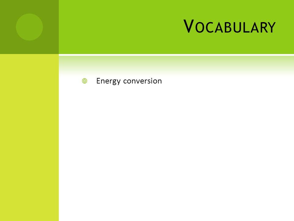 V OCABULARY Energy conversion
