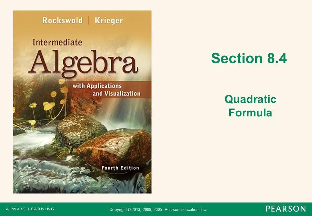 Copyright © 2013, 2009, 2005 Pearson Education, Inc. Section 8.4 Quadratic Formula