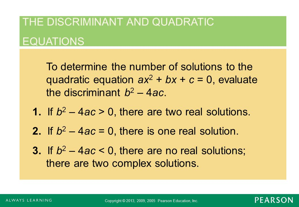 Copyright © 2013, 2009, 2005 Pearson Education, Inc. To determine the number of solutions to the quadratic equation ax 2 + bx + c = 0, evaluate the di