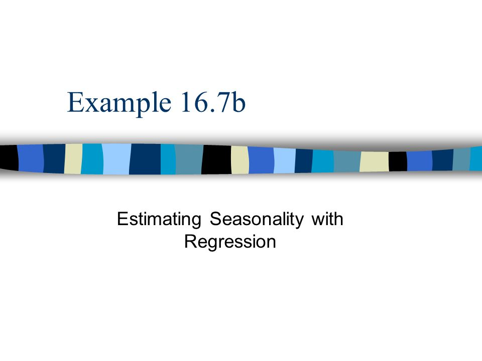 Example 16.7b Estimating Seasonality with Regression