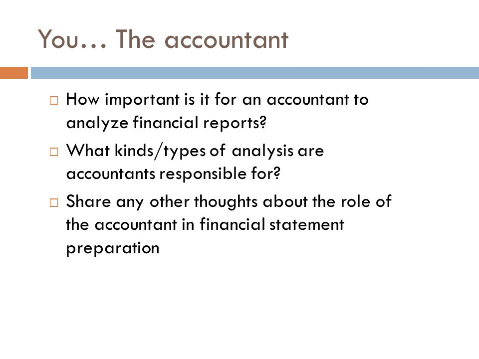You… The accountant How important is it for an accountant to analyze financial reports.