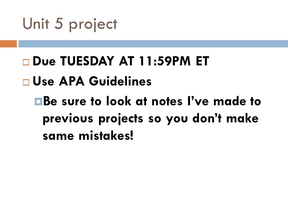 Unit 5 project Due TUESDAY AT 11:59PM ET Use APA Guidelines Be sure to look at notes Ive made to previous projects so you dont make same mistakes!