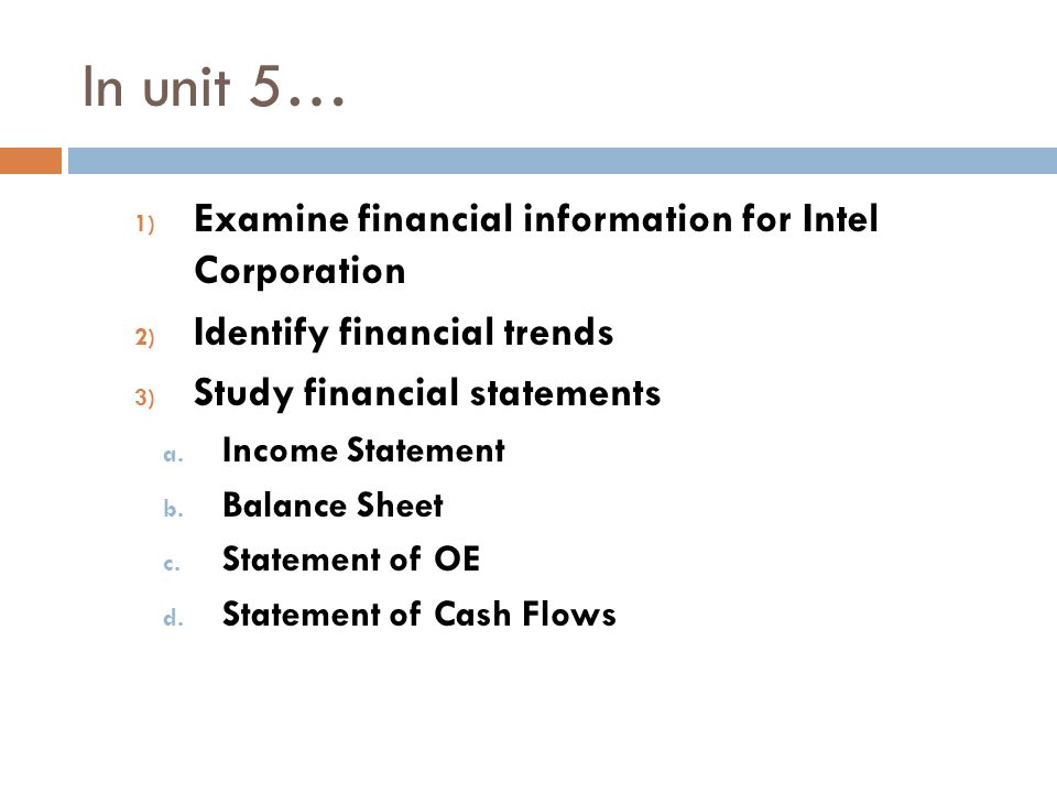 In unit 5… 1) Examine financial information for Intel Corporation 2) Identify financial trends 3) Study financial statements a.
