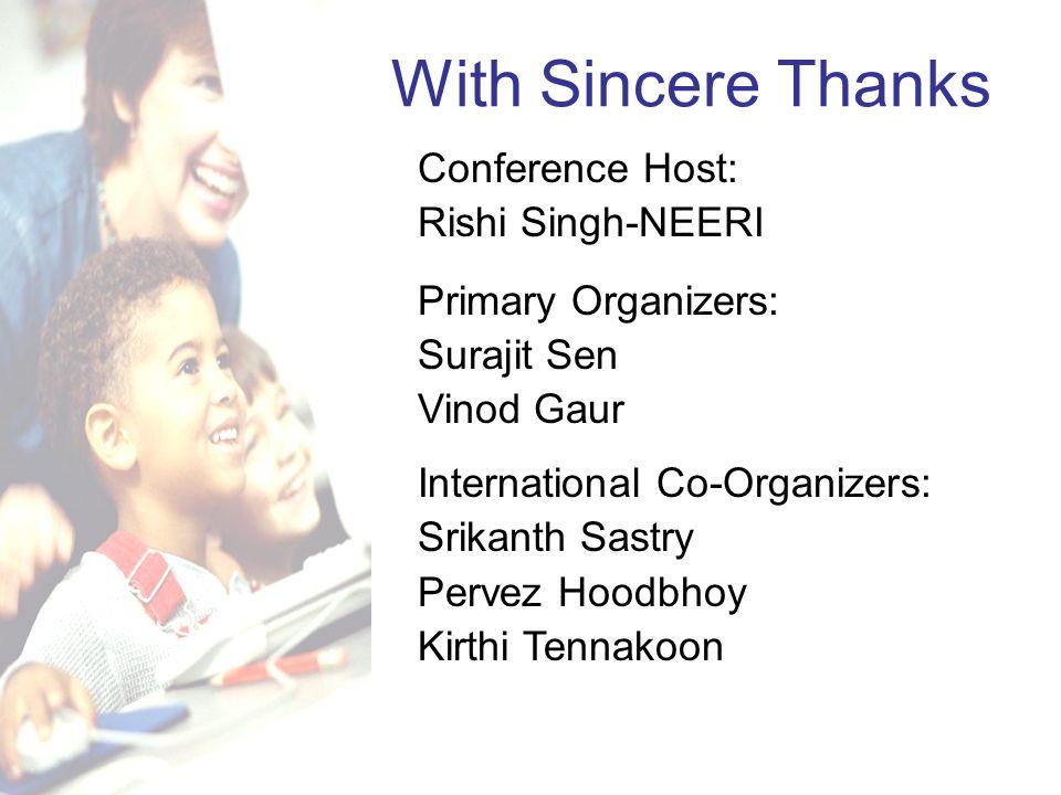 With Sincere Thanks Conference Host: Rishi Singh-NEERI Primary Organizers: Surajit Sen Vinod Gaur International Co-Organizers: Srikanth Sastry Pervez Hoodbhoy Kirthi Tennakoon
