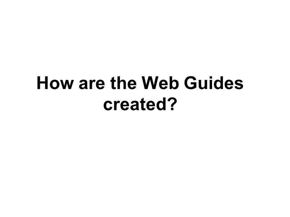 How are the Web Guides created