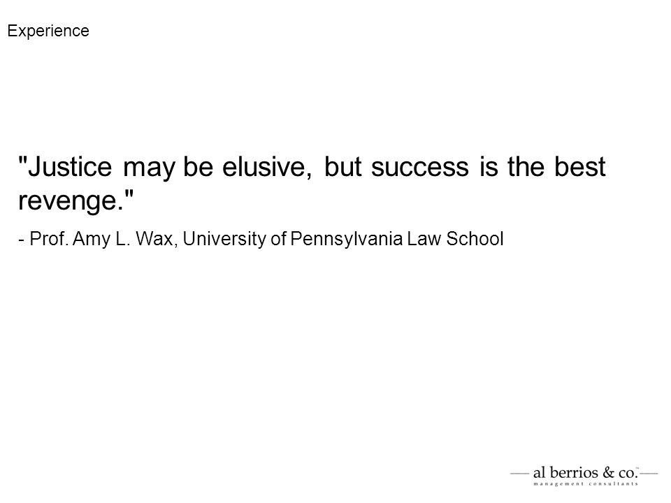 Justice may be elusive, but success is the best revenge. - Prof.