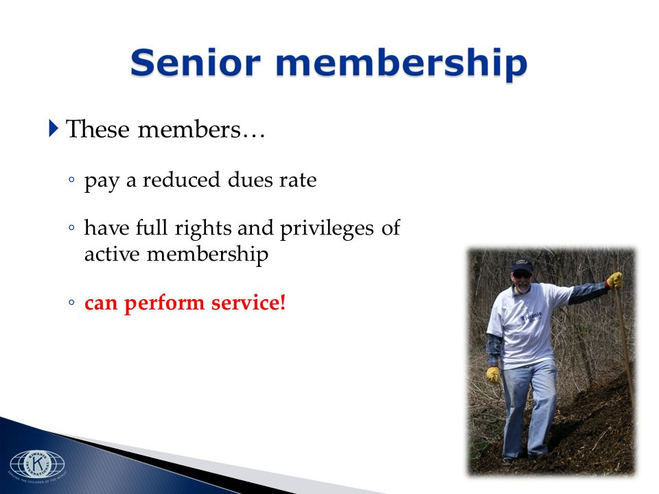 These members… pay a reduced dues rate have full rights and privileges of active membership can perform service!