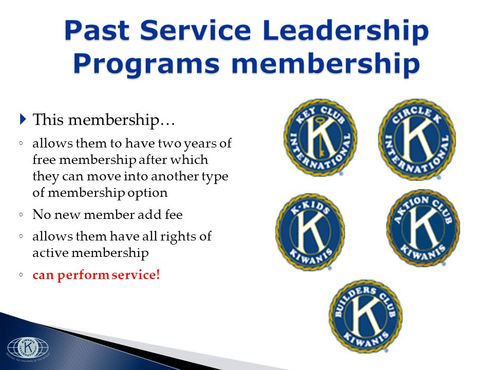 This membership… allows them to have two years of free membership after which they can move into another type of membership option No new member add fee allows them have all rights of active membership can perform service!