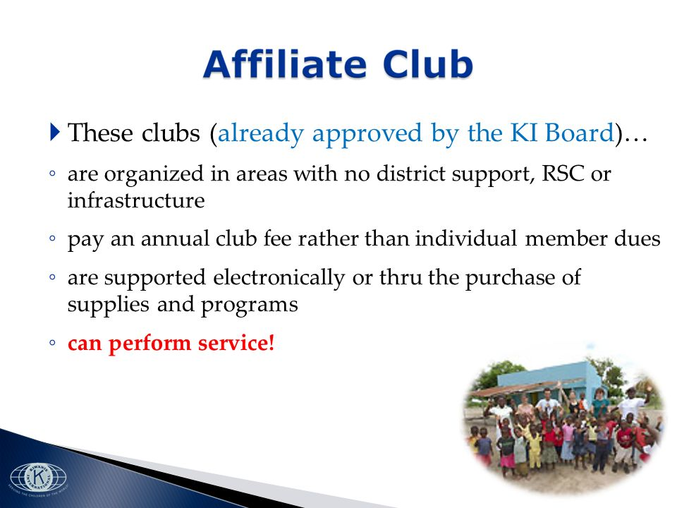 These clubs (already approved by the KI Board)… are organized in areas with no district support, RSC or infrastructure pay an annual club fee rather than individual member dues are supported electronically or thru the purchase of supplies and programs can perform service!