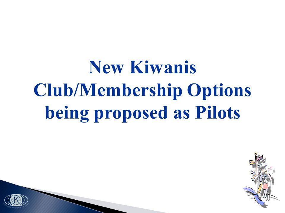 New Kiwanis Club/Membership Options being proposed as Pilots