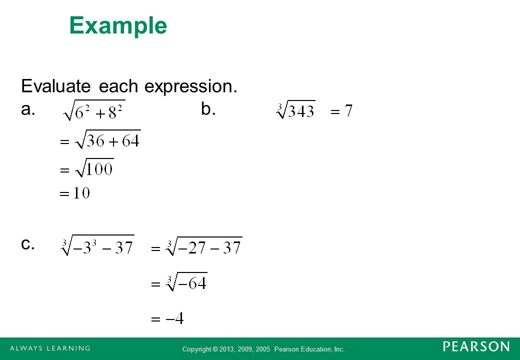 Copyright © 2013, 2009, 2005 Pearson Education, Inc. Example Evaluate each expression. a.b. c.