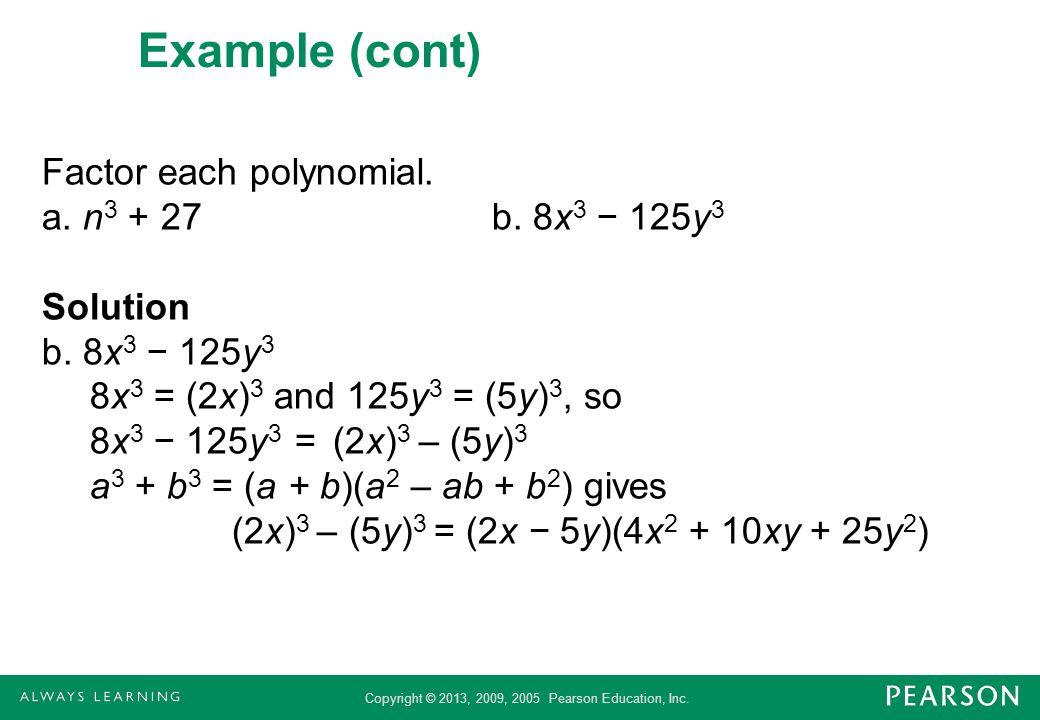 Copyright © 2013, 2009, 2005 Pearson Education, Inc. Example (cont) Factor each polynomial. a. n 3 + 27b. 8x 3 125y 3 Solution b. 8x 3 125y 3 8x 3 = (