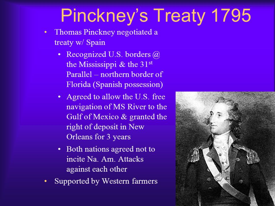 Fallout over Treaty Although still admired, Washington came under sharp attack John Jay resigned from the Supreme Court Led to Pinckneys Treaty (1795)