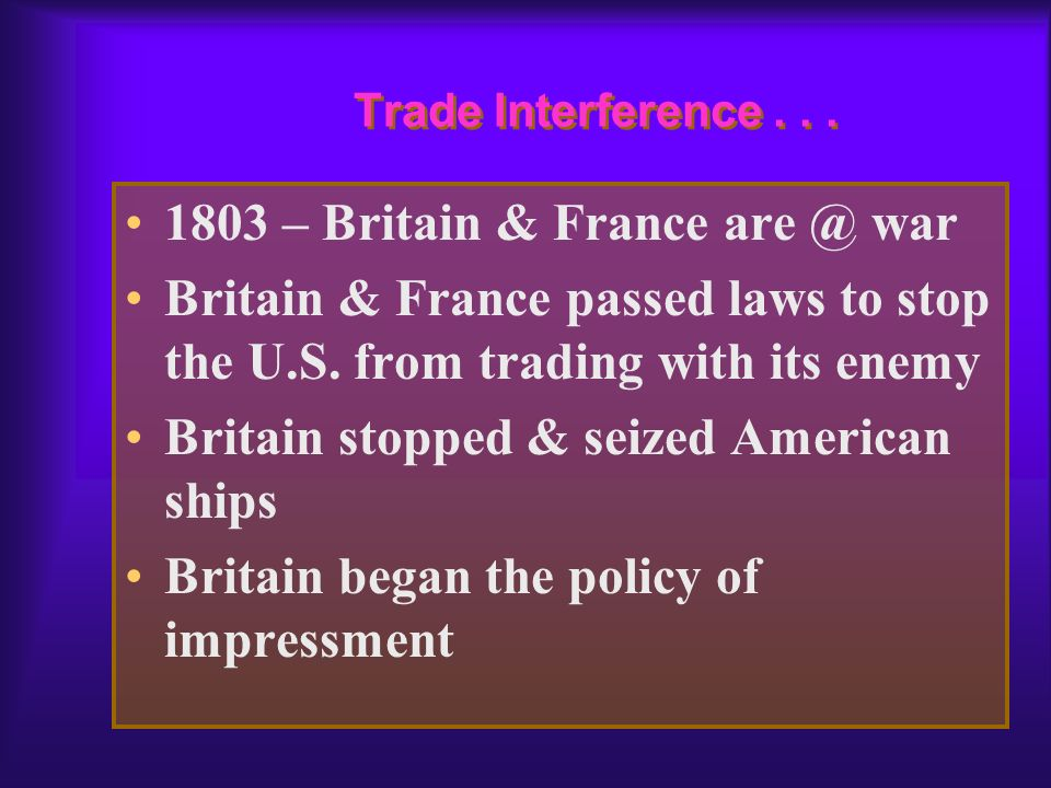 Summary of Reasons... Interference with American trade Impressment of American sailors Military aide to American Indians Support of War Hawks
