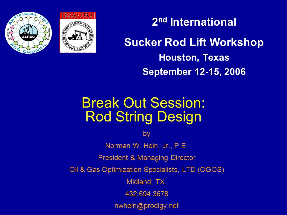 2 nd International Sucker Rod Lift Workshop Houston, Texas September 12-15, 2006 Break Out Session: Rod String Design by Norman W.