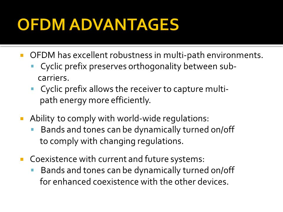 OFDM has excellent robustness in multi-path environments. Cyclic prefix preserves orthogonality between sub- carriers. Cyclic prefix allows the receiv