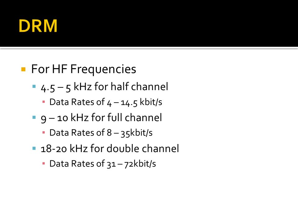 For HF Frequencies 4.5 – 5 kHz for half channel Data Rates of 4 – 14.5 kbit/s 9 – 10 kHz for full channel Data Rates of 8 – 35kbit/s 18-20 kHz for dou