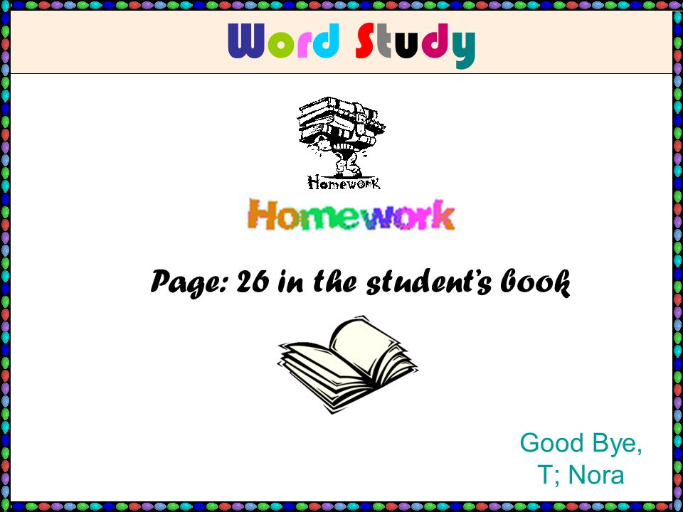 Word StudyWord Study Page: 26 in the students book Good Bye, T; Nora