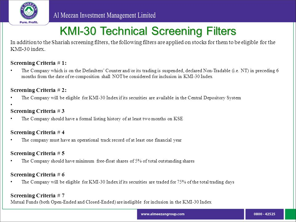 KMI-30 Technical Screening Filters In addition to the Shariah screening filters, the following filters are applied on stocks for them to be eligible for the KMI-30 index.