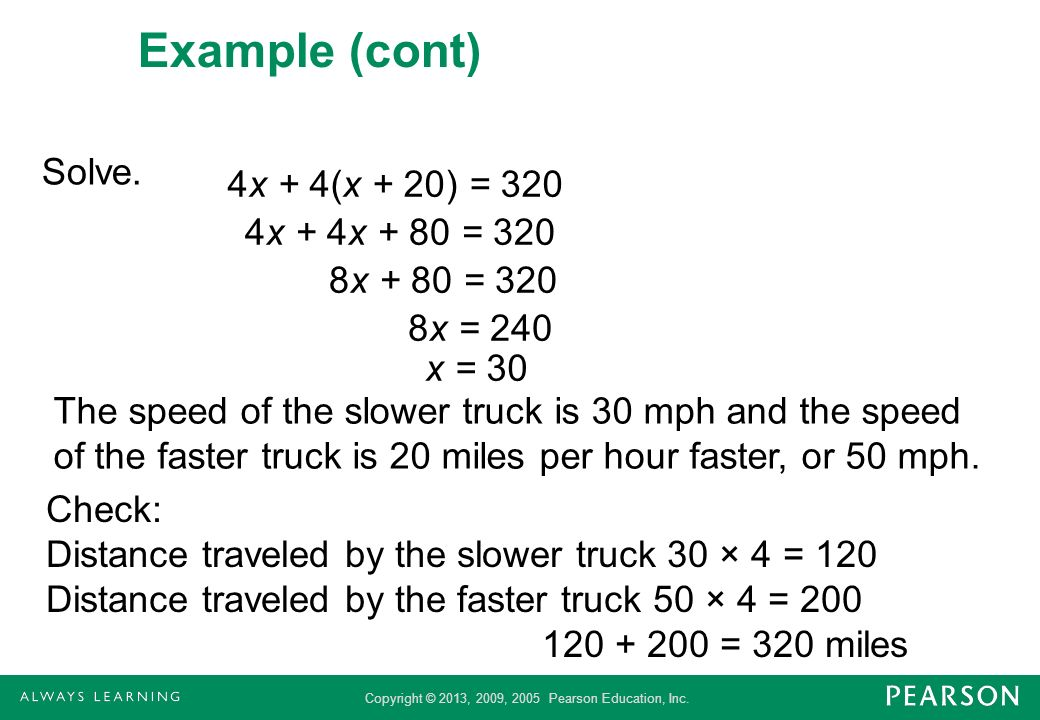 Copyright © 2013, 2009, 2005 Pearson Education, Inc. Example (cont) Solve. The speed of the slower truck is 30 mph and the speed of the faster truck i