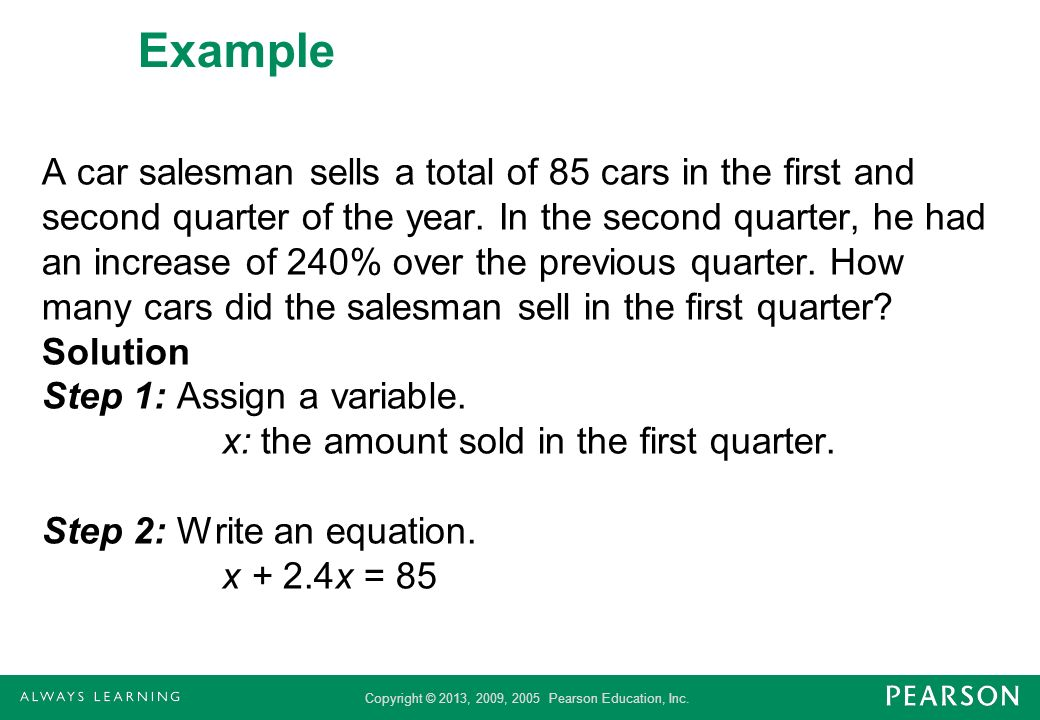 Copyright © 2013, 2009, 2005 Pearson Education, Inc. Example A car salesman sells a total of 85 cars in the first and second quarter of the year. In t