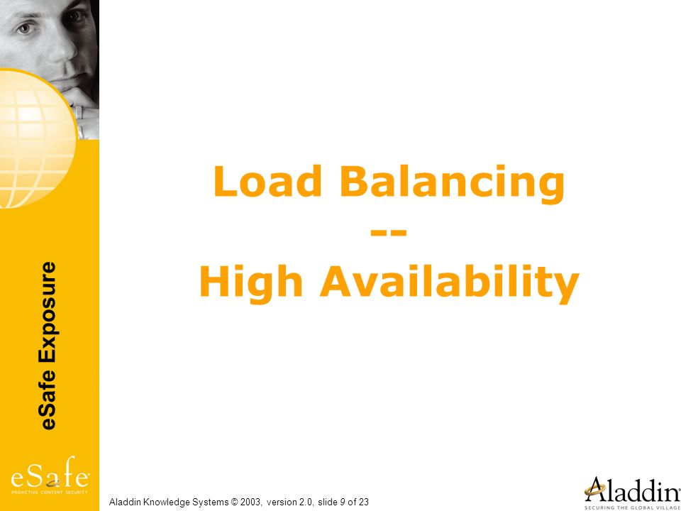 eSafe Exposure Aladdin Knowledge Systems © 2003, version 2.0, slide 9 of 23 Load Balancing -- High Availability