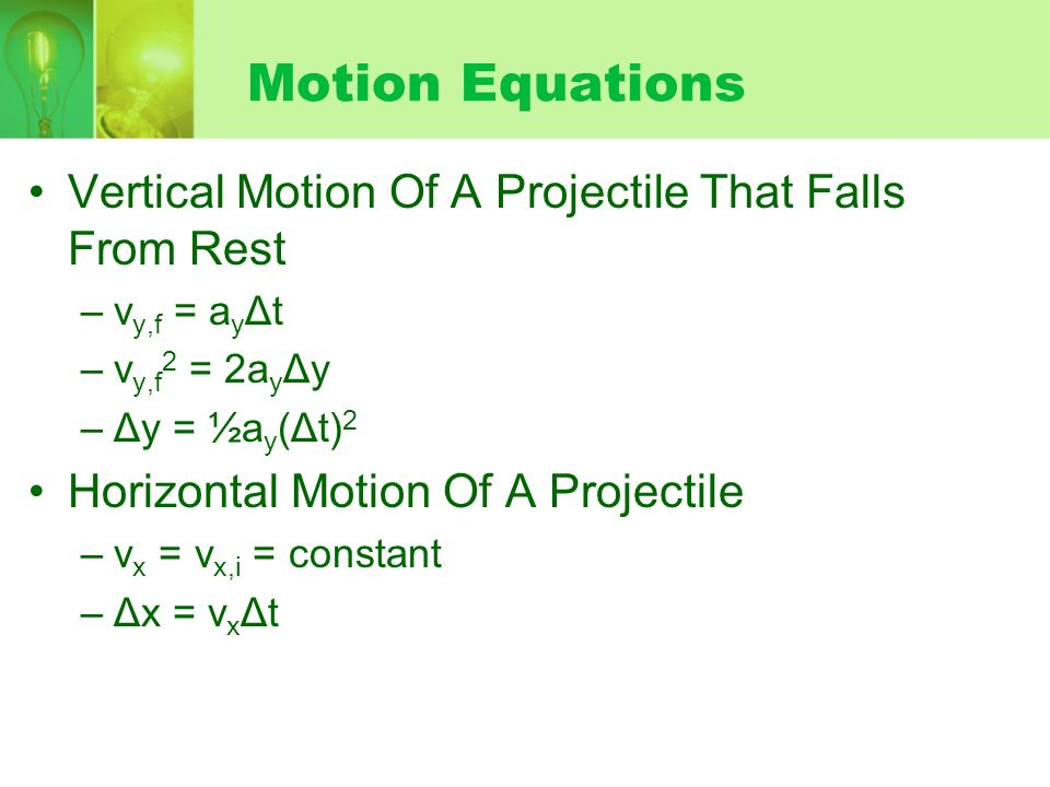 Motion Equations Vertical Motion Of A Projectile That Falls From Rest –v y,f = a y Δt –v y,f 2 = 2a y Δy –Δy = ½a y (Δt) 2 Horizontal Motion Of A Proj