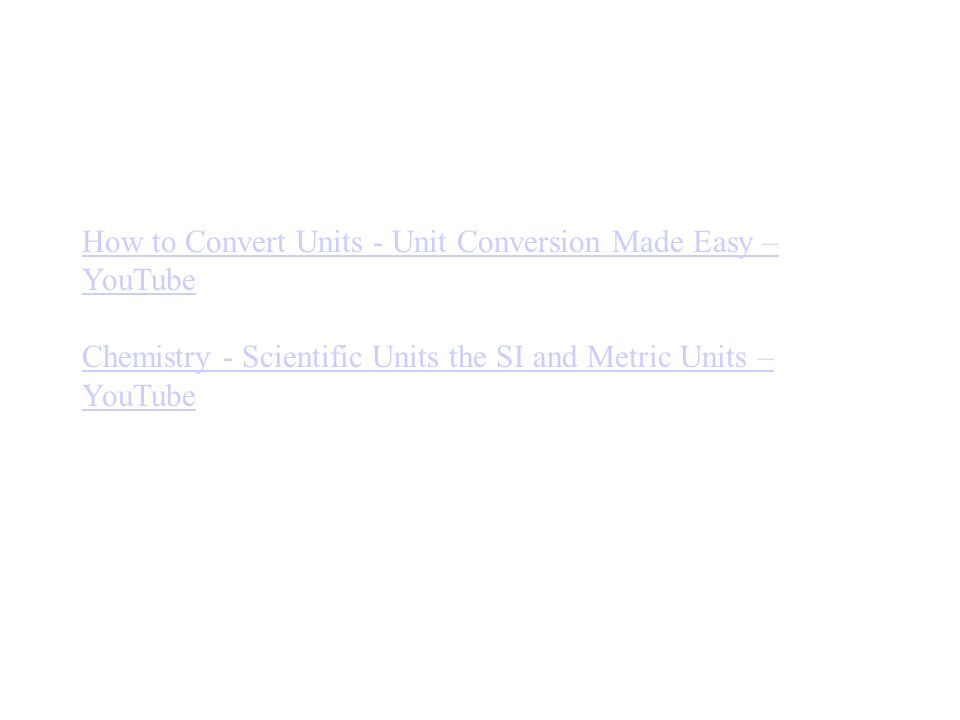 How to Convert Units - Unit Conversion Made Easy – YouTube Chemistry - Scientific Units the SI and Metric Units – YouTube