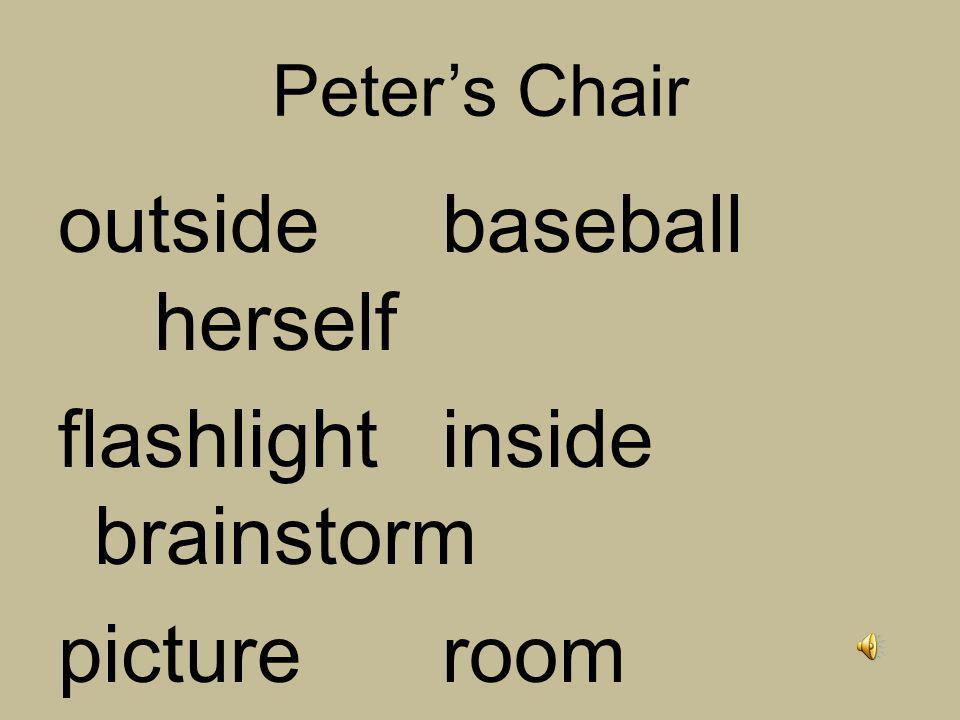 Peters Chair outsidebaseball herself flashlightinside brainstorm pictureroom remember stoodthought lunchbox