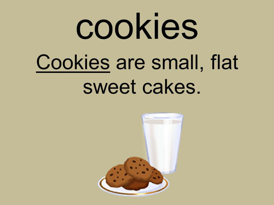 cookies Cookies are small, flat sweet cakes.