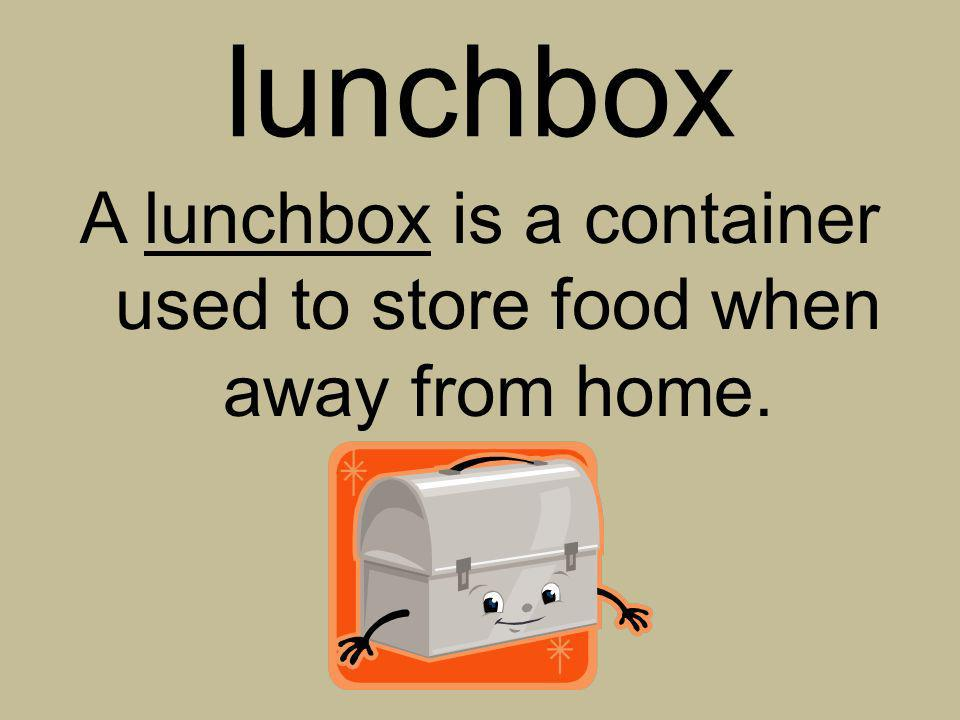 lunchbox A lunchbox is a container used to store food when away from home.