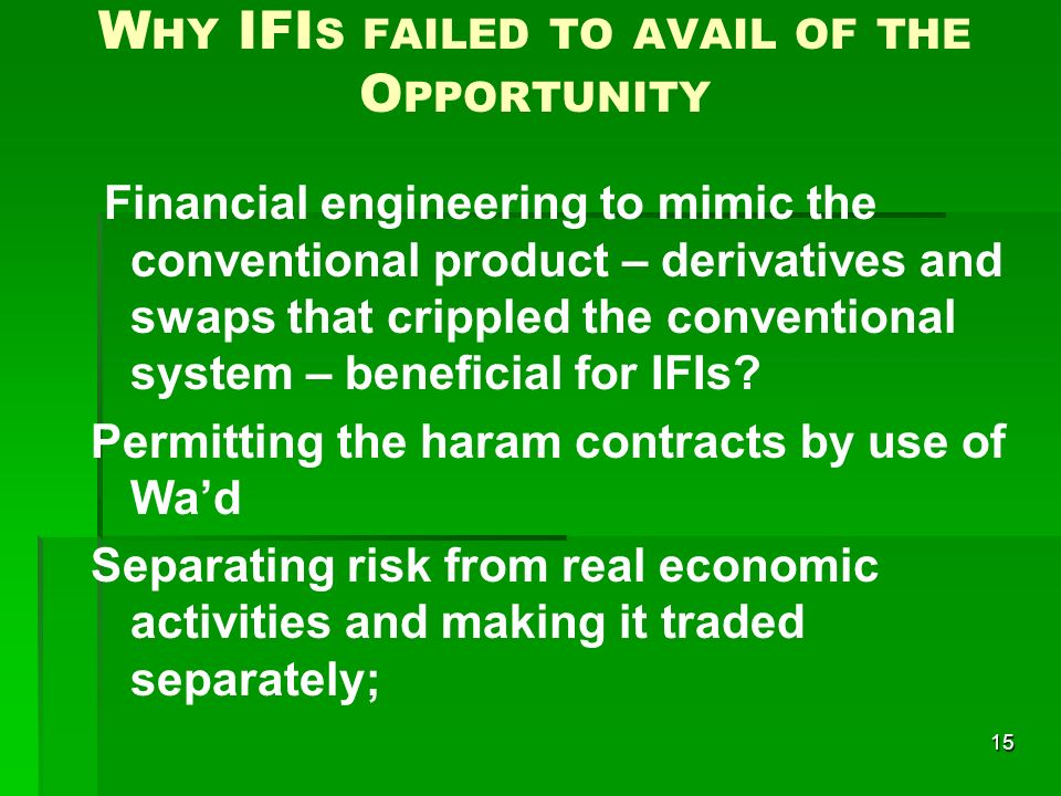 15 W HY IFI S FAILED TO AVAIL OF THE O PPORTUNITY Financial engineering to mimic the conventional product – derivatives and swaps that crippled the co