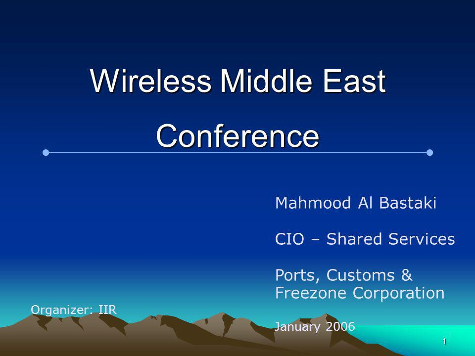 1 Wireless Middle East Conference Mahmood Al Bastaki CIO – Shared Services Ports, Customs & Freezone Corporation January 2006 Organizer: IIR