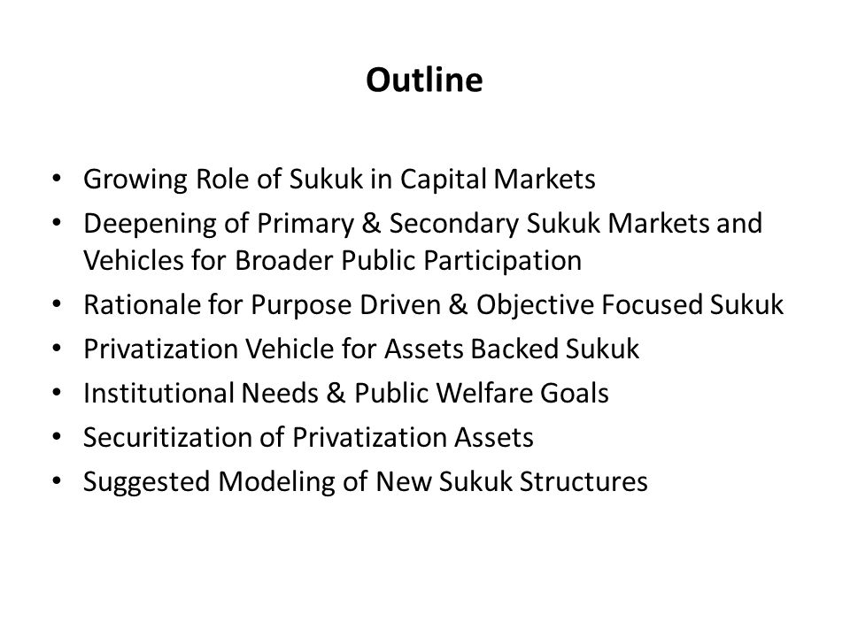 Outline Growing Role of Sukuk in Capital Markets Deepening of Primary & Secondary Sukuk Markets and Vehicles for Broader Public Participation Rational