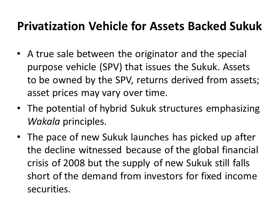 A true sale between the originator and the special purpose vehicle (SPV) that issues the Sukuk. Assets to be owned by the SPV, returns derived from as