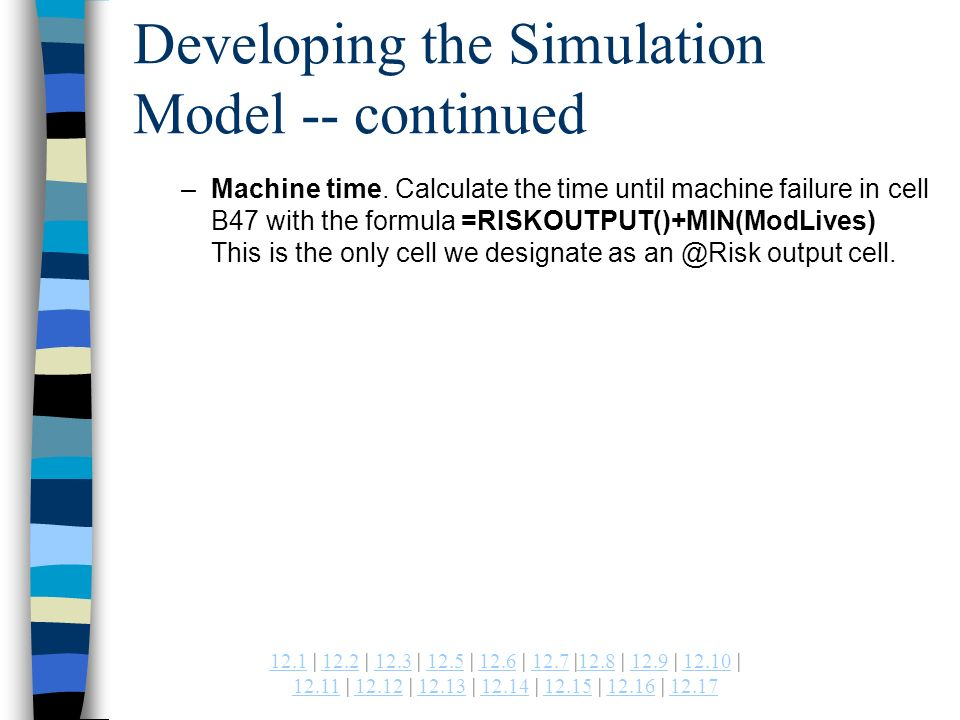 | 12.2 | 12.3 | 12.5 | 12.6 | 12.7 |12.8 | 12.9 | | | | | | | | Developing the Simulation Model -- continued –Machine time.
