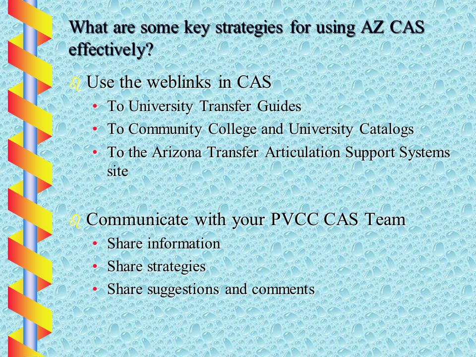 What are some key strategies for using AZ CAS effectively? b Use the weblinks in CAS To University Transfer GuidesTo University Transfer Guides To Com