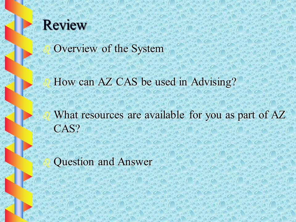 Review b Overview of the System b How can AZ CAS be used in Advising.