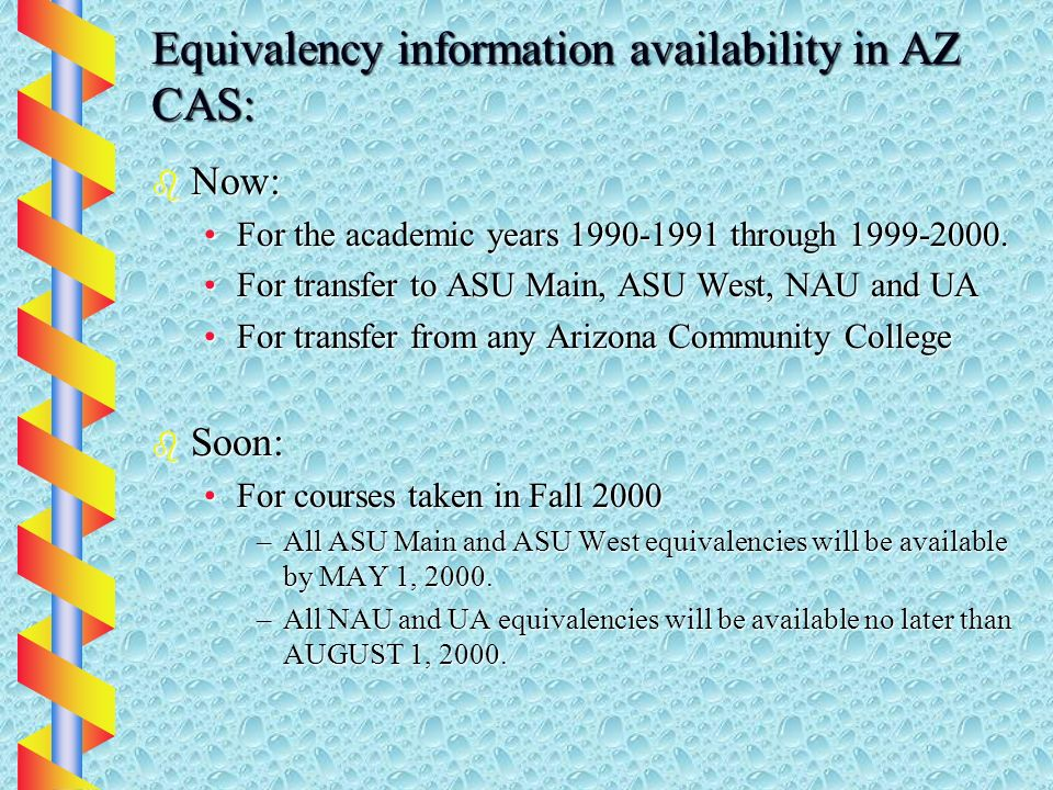 Equivalency information availability in AZ CAS: b Now: For the academic years 1990-1991 through 1999-2000.For the academic years 1990-1991 through 199